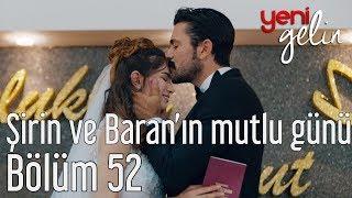 Download Yeni Gelin 52. Bölüm - Şirin ve Baran'ın Mutlu Günü Video