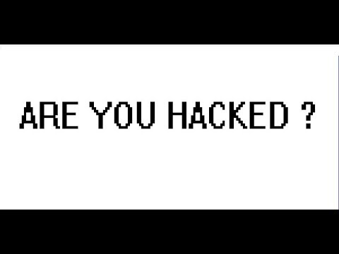 ARE YOU HACKED ?