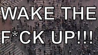 Motivational Video - WAKE THE F*CK UP (Society and The System)