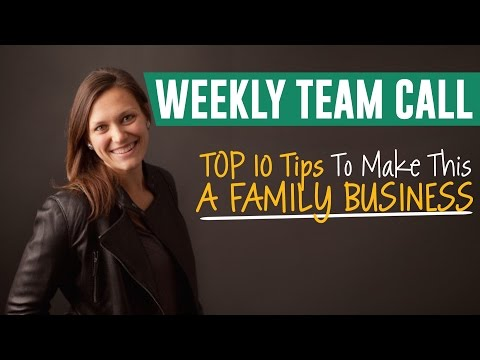 Top 10 Tips to Make this a Family Business!