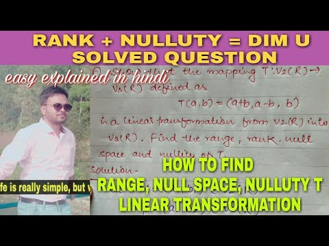 HOW TO FIND RANGE, RANK, NULLUTY, LINEAR TRANSFORMATION,NULL SPACE