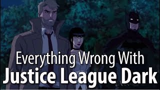 Everything Wrong With Justice League Dark In 13 Minutes Or Less