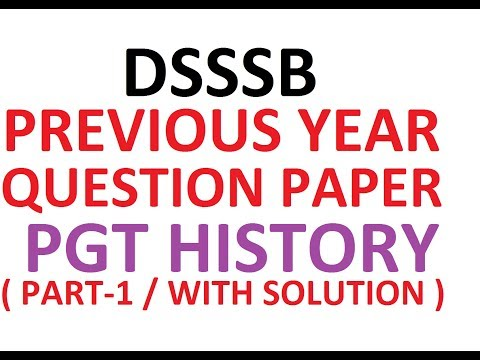 PGT HISTORY   DSSSB PREVIOUS YEAR QUESTION PAPERS   WITH ANSWER AND SOLUTIONS   OVERVIEW