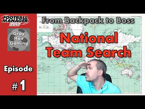 Let's Play FM17 - National Team Search - Episode 1 - Football Manager 2017