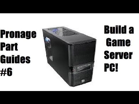 Pronage Part Guides #6   Build a Game Server For Under $1000