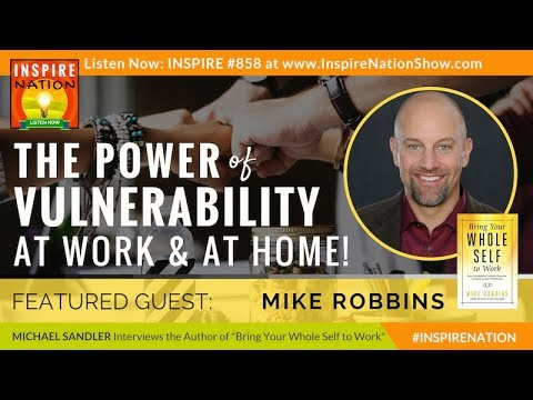 🌟 MIKE ROBBINS: The Power of Vulnerability at Work & at Home!   Bring Your Whole Self to Work