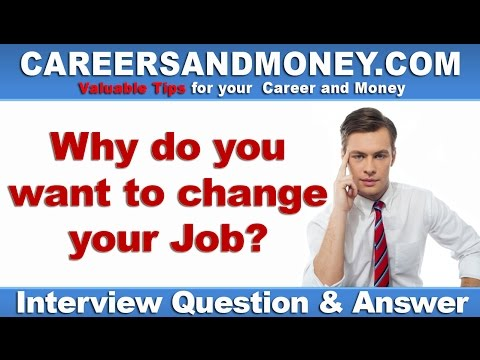 Why do you want to change your Job? - Job Interview Question and Answer