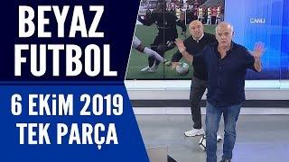 Beyaz Futbol 6 Ekim 2019 Tek Parça