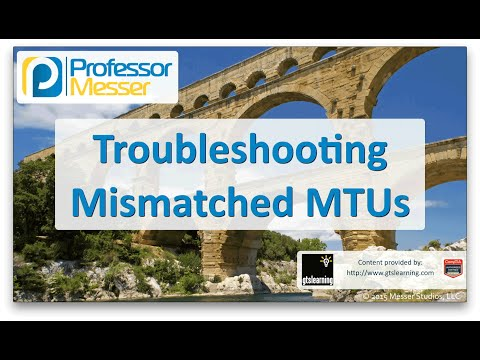 Troubleshooting Mismatched MTUs - CompTIA Network+ N10-006 - 4.6
