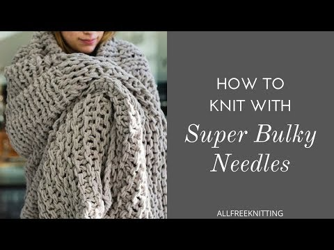 How to Knit with Super Bulky Needles