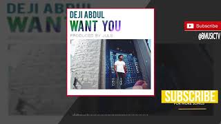 Deji Abdul - Want You (Prod. by Juls)  (OFFICIAL AUDIO 2017)
