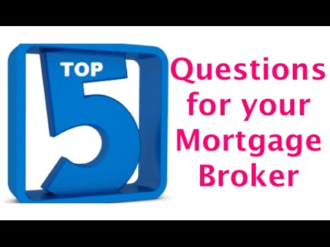 FIVE Questions to Ask Your Mortgage Broker