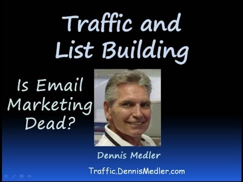 Traffic and List Building Methods -- Is Email Marketing Dead