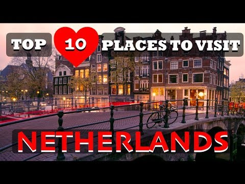 Top 10 Places To Visit In Netherlands