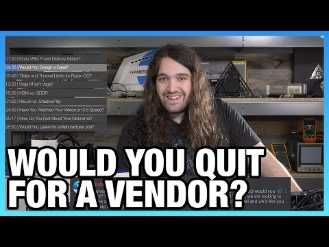 Ask GN 78: Do VRMs Really Matter? Would You Quit GN?