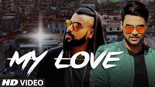 MY LOVE (Full Video) - Siddheart, Bali | Enzo | New Punjabi Song 2017
