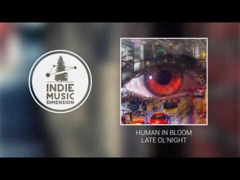 Human In Bloom - Late Ol'Night