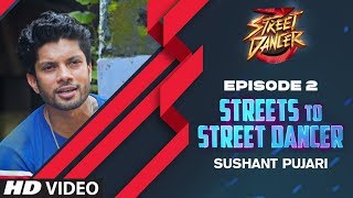 Streets To Street Dancer: Sushant Pujari | Episode 2 | Varun Dhawan, Shraddha Kapoor, Remo D'souza