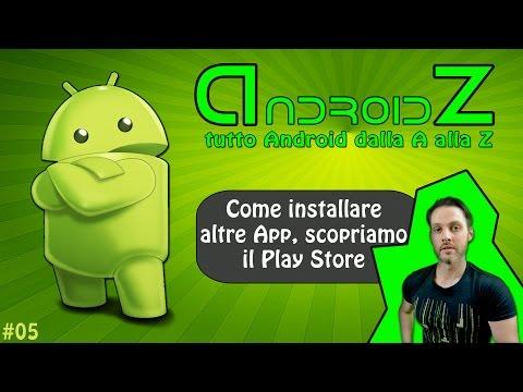 COME INSTALLARE ALTRE APP su ANDROID, il PLAY STORE - Android dalla A alla Z - #05