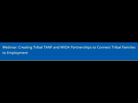 Creating Tribal TANF and WIOA Partnerships to Connect Tribal Families to Employment Webinar