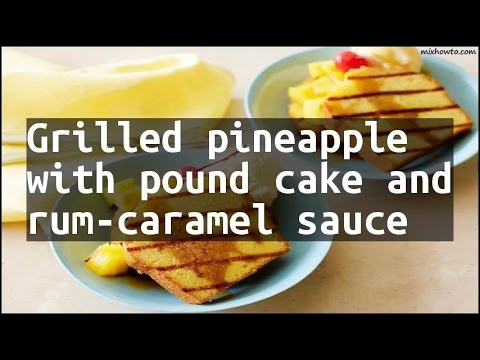 Recipe Grilled pineapple with pound cake and rum-caramel sauce