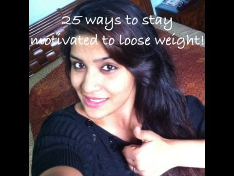 25 ways to stay motivated to loose weight!