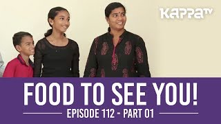 Food to See You! - Episode 112 ft. Sandhya (Part 1) - Kappa TV
