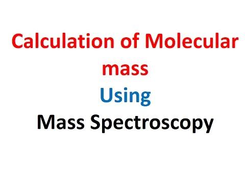 Calculation of Molecular Mass Using Mass Spectroscopy