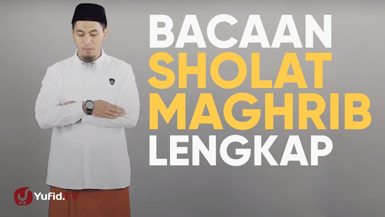 Tata Cara Sholat Maghrib: Bacaan Sholat Maghrib Lengkap (Bacaan Sholat dan Artinya) - Yufid TV