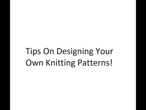 Tips On Designing Your Own Knitting Patterns
