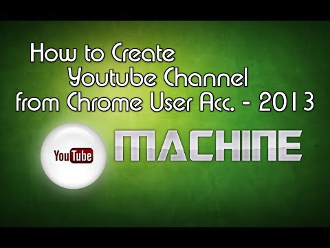 How to Create Youtube Channel from Chrome User Acc. - 2013