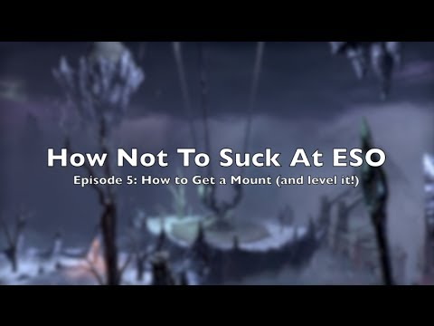 How Not to Suck at ESO: Episode 5 - How to Get a Mount