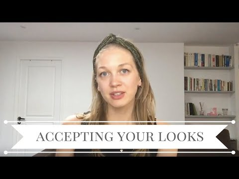 How to accept your looks and parts that you cannot change?
