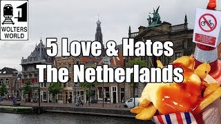 Visit The Netherlands  - 5 Things You Will Love & Hate about The Netherlands