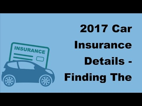 2017 Car Insurance Details |  Finding The Best Information On Car Insurance
