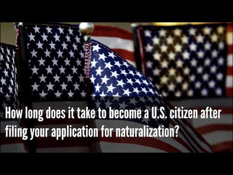 How long does it take to become a U.S. citizen after filing your application for naturalization?