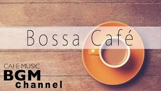 Bossa Nova Music - Relaxing Cafe Music - Bossa Nova & Jazz Music For Work, Study