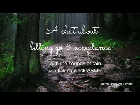 A chat about letting go & acceptance with sounds of rain & a ticking clock ASMR