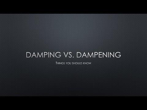 Damping vs Dampening