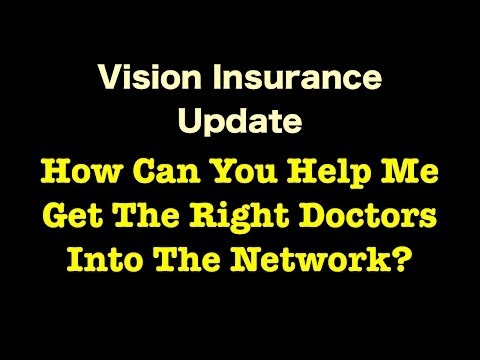 Vision Insurance - How Can You Help Me Get The Right Doctors Into The Network?