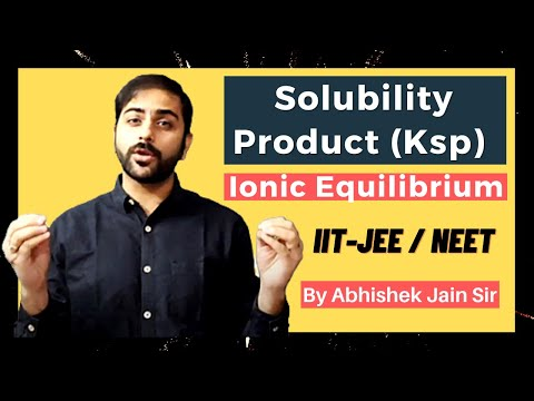 Solubility Product (Ksp) by Abhishek Jain (ABCH Sir) for IIT JEE Mains/Adv & Medical.