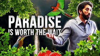 Why Paradise Is Worth The Wait - Nouman Ali Khan (NEW 2018)