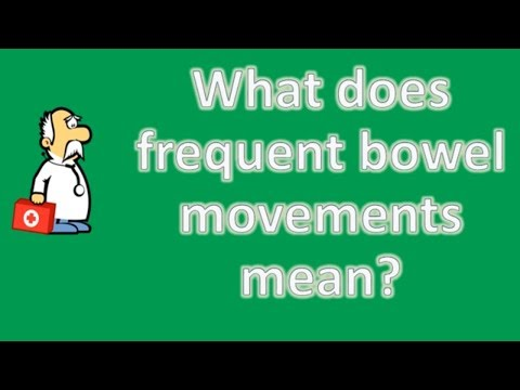 What does frequent bowel movements mean ? | Best Health Channel
