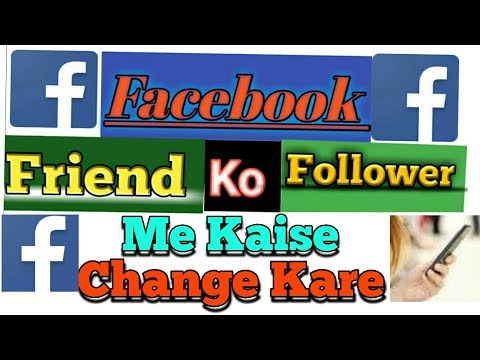 Facebook Friends Ko Followers Me Kaise Change kare Aur Paye Like Comment Jyada..