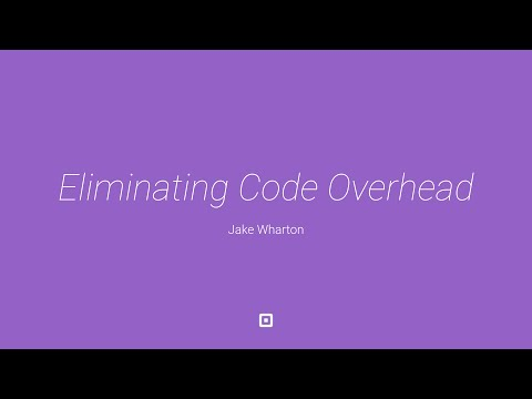 Streamlining Android Apps: Eliminating Code Overhead by Jake Wharton