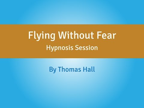 Flying Without Fear - Hypnosis Session - By Thomas Hall