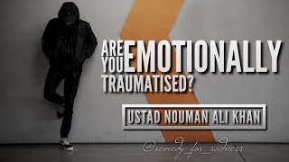 Are you emotionally traumatised? | Ustad Nouman Ali Khan