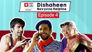 Dishaheen Navyuva Helpline For Clueless Millennials: Episode 4 ft. Ayush Mehra & Pranay Pachauri