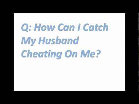 How Can I Catch My Husband Cheating On Me?
