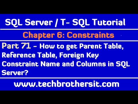 How to get Parent Table, Reference Table, Foreign Key Constraint Name and Columns in SQL Server-P 71